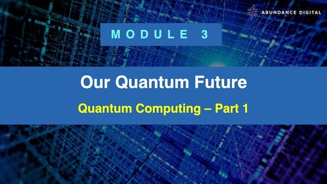 Our Quantum Future: Module 3 - Quantum Computing - Part 1