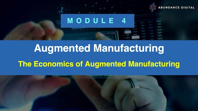 Module 4: The Economics of Augmented Manufacturing