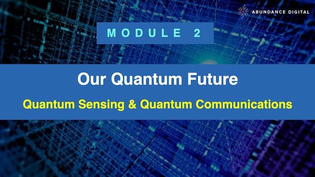 Our Quantum Future: Module 2 - Quantum Sensing & Quantum Communications