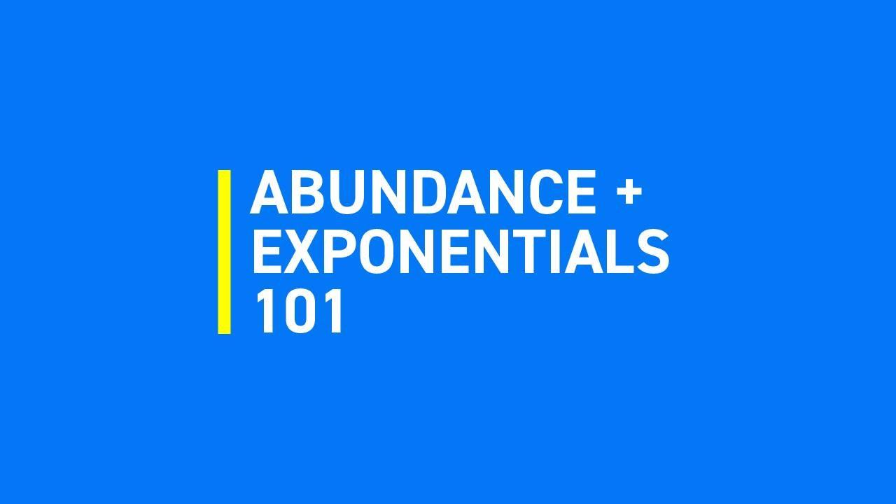 Abundance + Exponentials 101