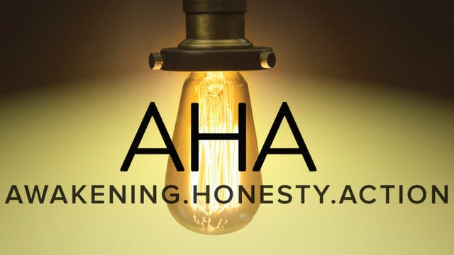 AHA - Awakening.Honesty.Action