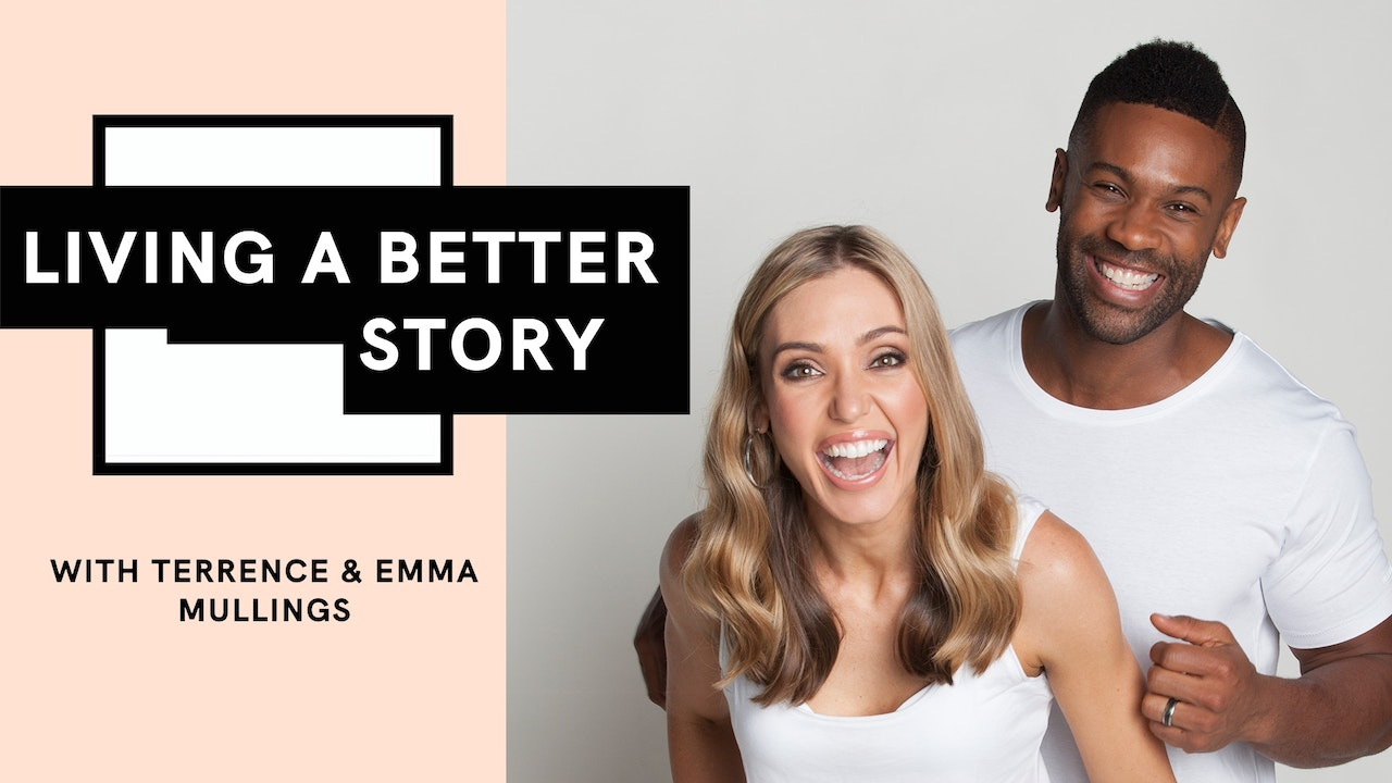 Living a Better Story: with Terrence and Emma Mullings