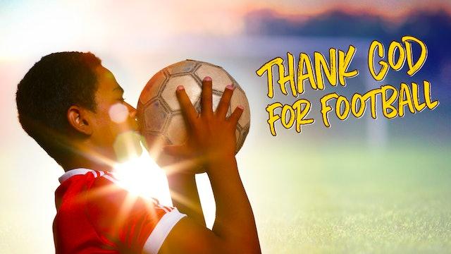 Thank God for Football!