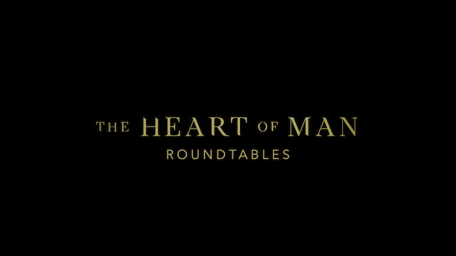 The Heart of Man Roundtables
