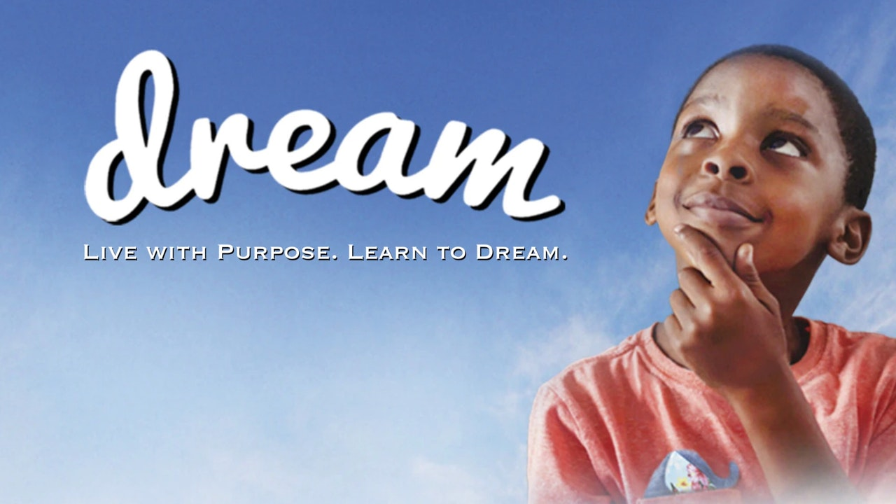 Dream: Live with Purpose, Learn to Dream