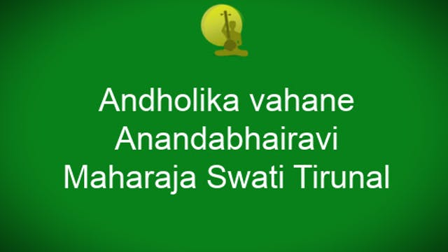 Andolika Vahane - Anandabhairavi - Swati Tirunal
