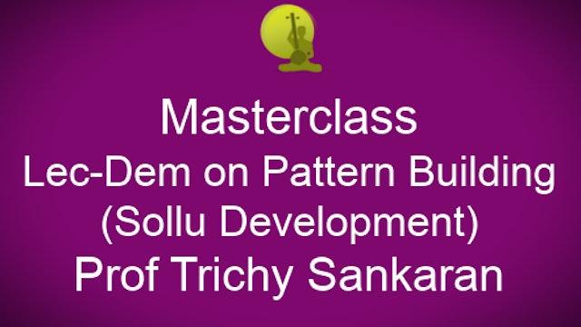 Prof Trichy Sankaran's Lec-Dem on Pattern Building (Sollu Development)