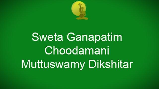 Shweta Ganapatim – Ragachoodamani – Muthuswamy Dikshitar