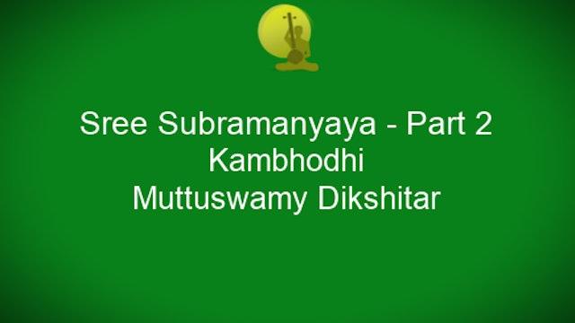 Sree Subramanyaya - Kambhodhi - Dikshitar - Part 2