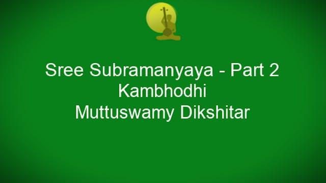 Sree Subramanyaya - Kambhodhi - Diksh...