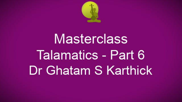 Talamatics - Part 6 - Dr Ghatam Karthick