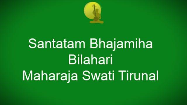 Santatam bhajamiha - Bilahari - Maharaja Swati Tirunal