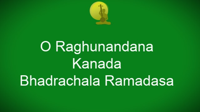 O Raghunandana – Kaanada – Bhadrachala Ramdasa