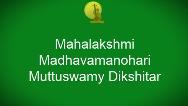 Mahalakshmi - Madhavamanohari - Muttuswamy Dikshitar
