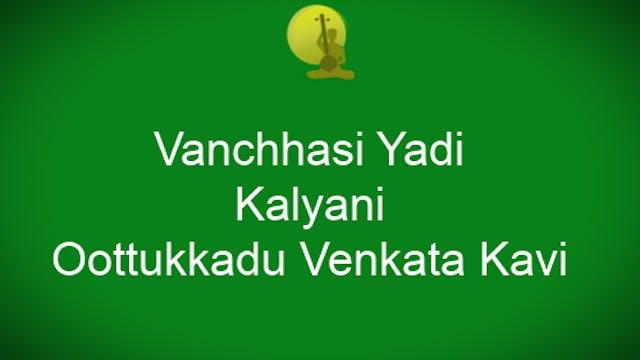 Vanchhasi yadi – Kalyani – Oothukkadu Venkata Kavi