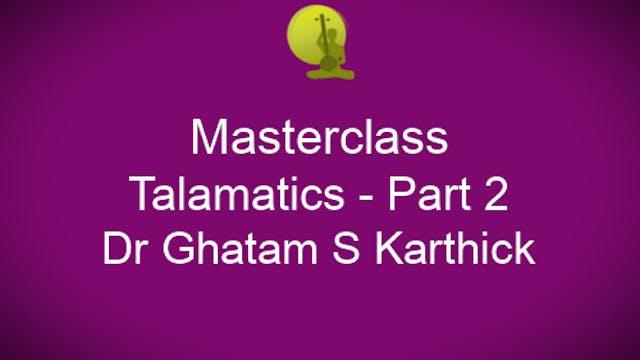 Talamatics - Part 2 - DR Ghatam S Karthick