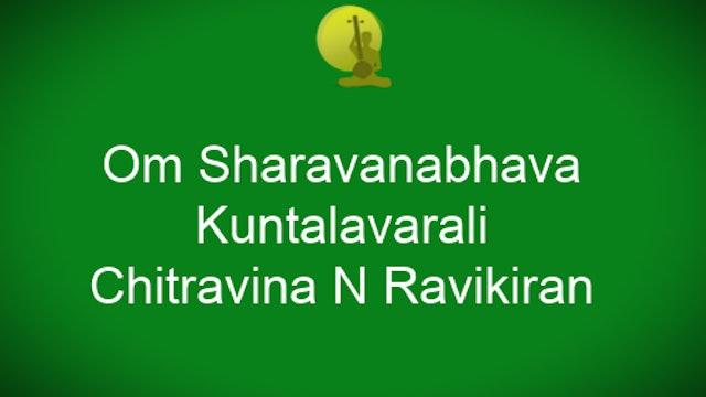 Om Sharavanabhava - Kuntavarali - Chitravina Ravikiran