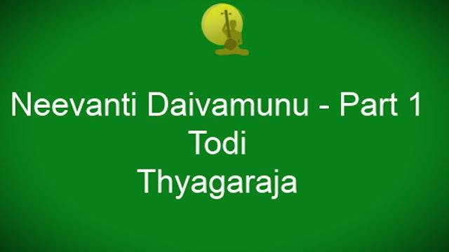 Nee vanti daivamunu – Todi – Thyagaraja - Part 1