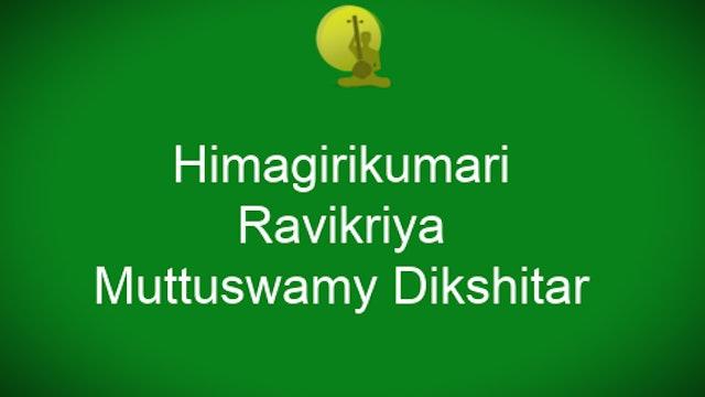 Himagirikumari – Ravikriya – Muthuswamy Dikshitar