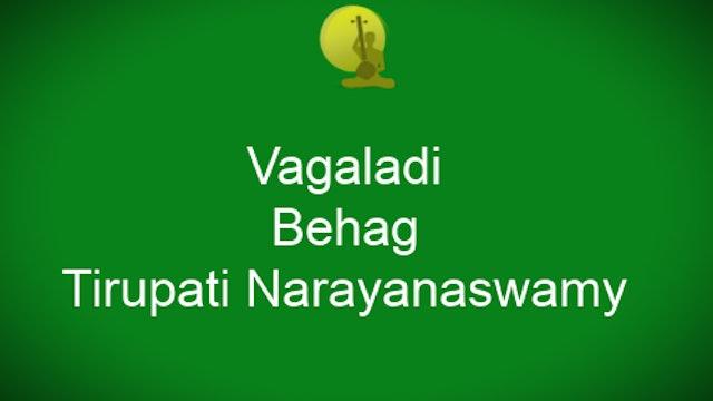 Vagaladi – Behag – Tirupati Narayanaswamy