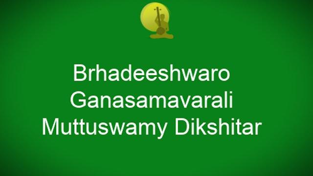 Brhadeeshwaro – Ganasamavarali – Muthuswamy Dikshitar