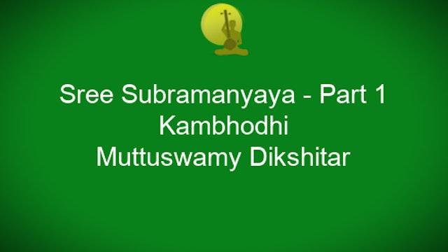 shree Subramanyaya - Kambhodhi - Dikshitar - Part 1