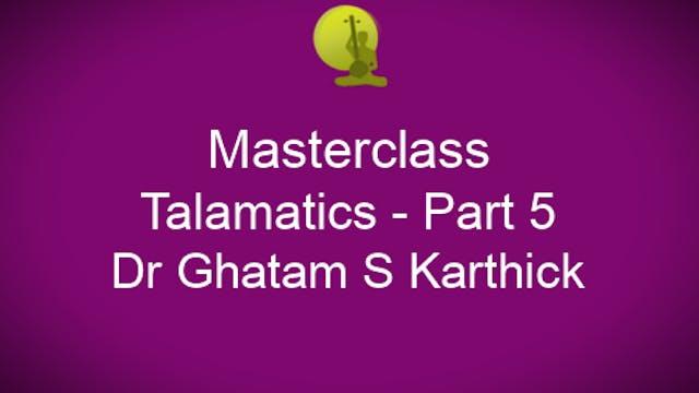 Talamatics - Part 5 - Dr Ghatam S Kar...