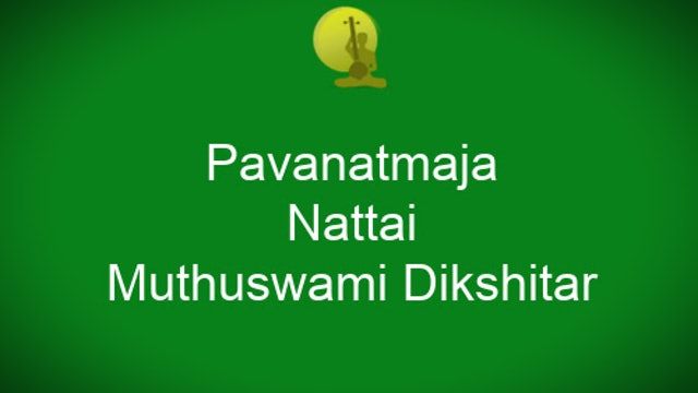 Pavanatmaja- Nattai- Muthuswami Dikshitar – Khanda Chapu