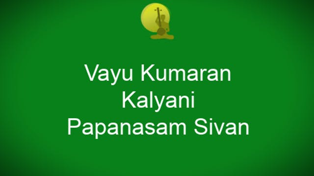 Vayu Kumaran- Kalyani- Papanasam Siva...