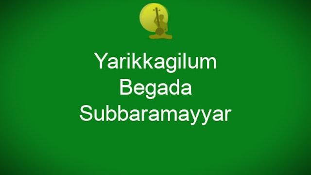 Yarikkagilum - Begada Padam - Subbaramayyar