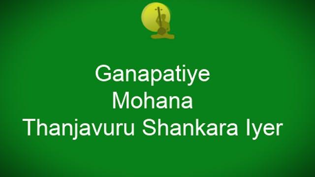 Ganapatiye – Mohanam – Thanjavur Shan...