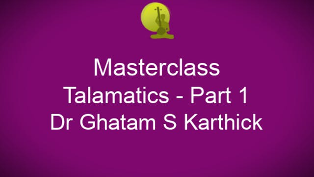 Talamatics - Part 1 - Dr Ghatam S Karthick