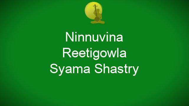 Ninnuvina-Reetigowla-Syama Sastry