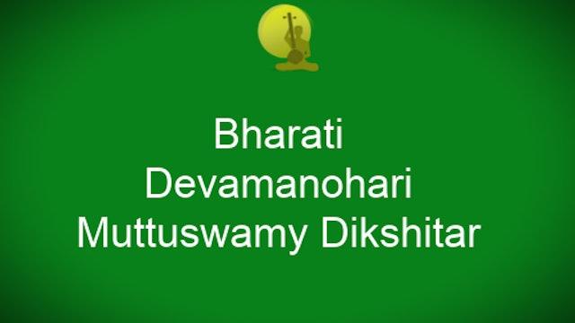 Bharati – Devamanohari – Muthuswamy Dikshitar