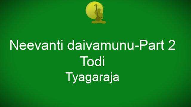 Nee vanti daivamunu – Todi – Thyagaraja - Part 2