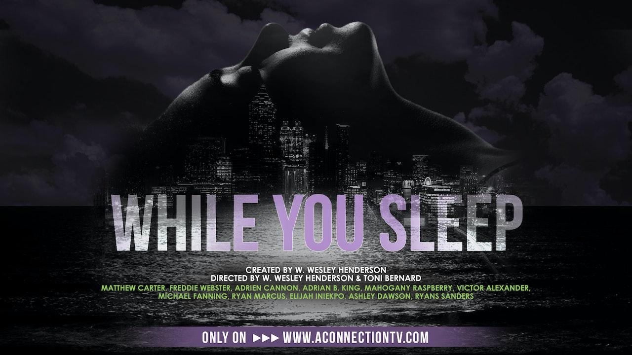 While You Sleep | The Series