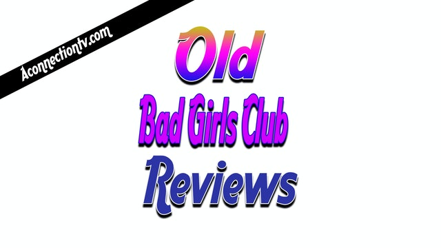 Bad Girls Club | Old Review 1