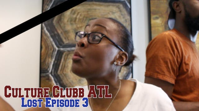 Culture Clubb ATL || Lost Episode 3