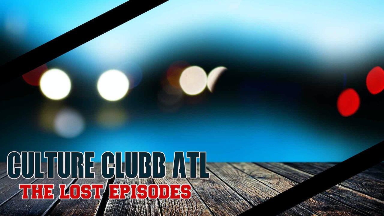 "Culture Clubb ATL ""The Lost Episodes"""
