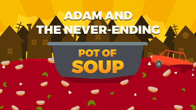 Adam and the Never-ending Pot of Soup