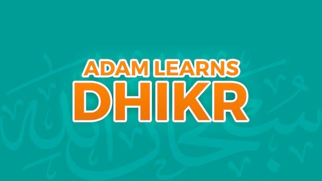 Adam Learns Dhikr