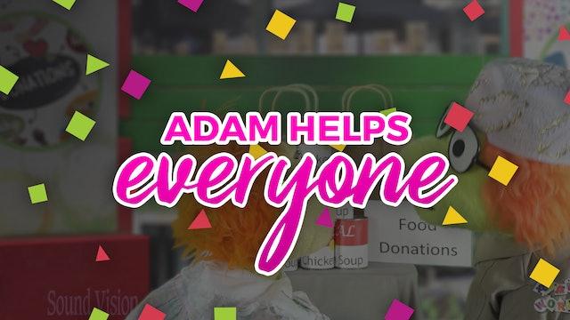 Adam Helps everyone