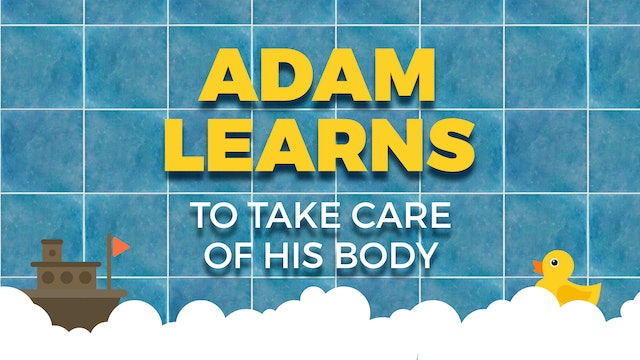 Adam Learns To Take Care Of His Body