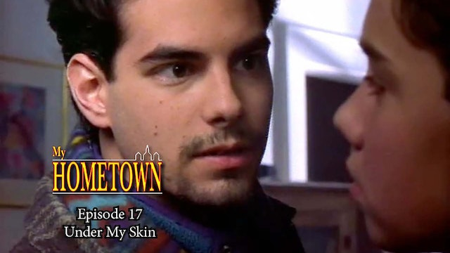 MY HOMETOWN - Episode 17 - Under My Skin