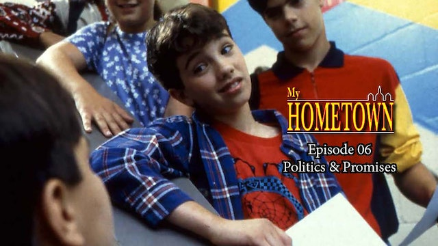 My HOMETOWN - Episode 06 - Politics & Promises
