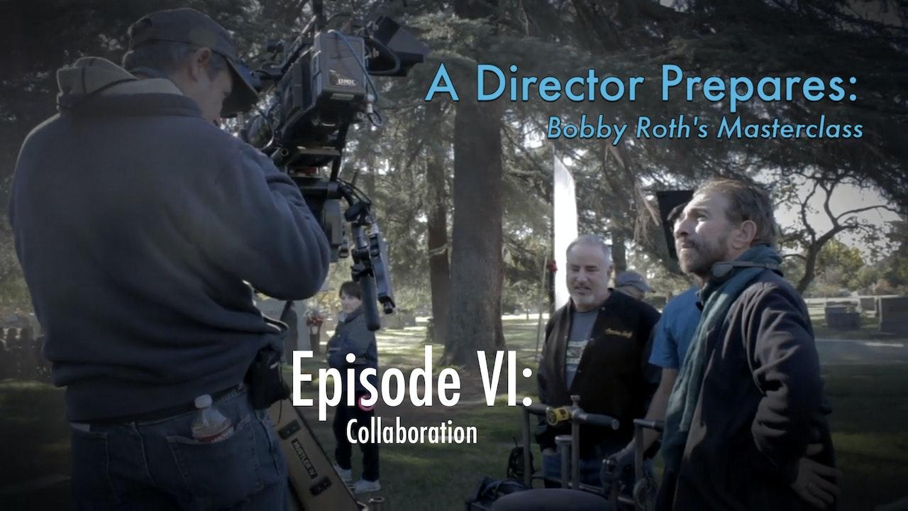 A Director Prepares: Bobby Roth's Masterclass, Episode 6 - Collaboration