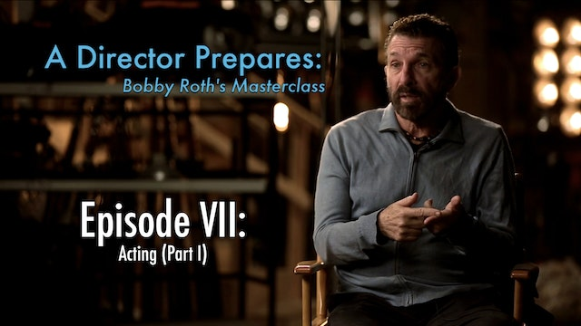 A Director Prepares: Bobby Roth's Masterclass, Episode 7 - How to Get Actors to Do What You Want (Part 1)