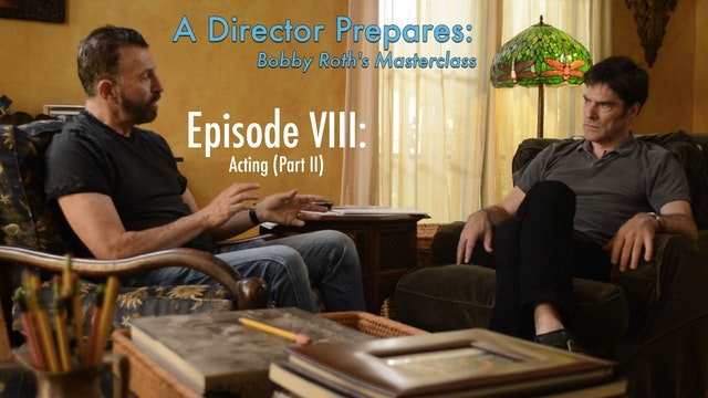 A Director Prepares: Bobby Roth's Masterclass, Episode 8 - How to Get Actors to Do What You Want (Part 2)
