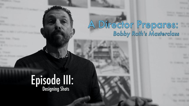 A Director Prepares: Bobby Roth's Masterclass, Episode 3 - Designing Shots