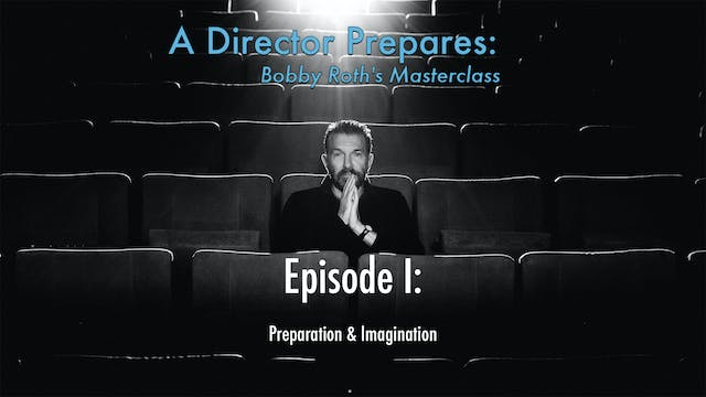 A Director Prepares: Bobby Roth's Masterclass, Episode 1 - Preparation & Imagination